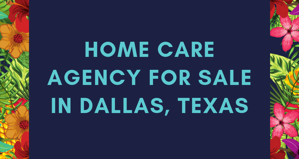 Medicaid Certified Home Health Agency for Sale in Dallas, Texas